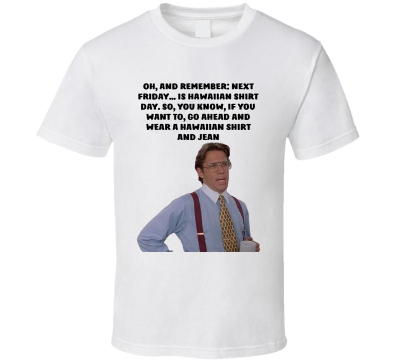Office Space Bill Lumbergh Next Friday... Is Hawaiian Shirt Day T Shirt