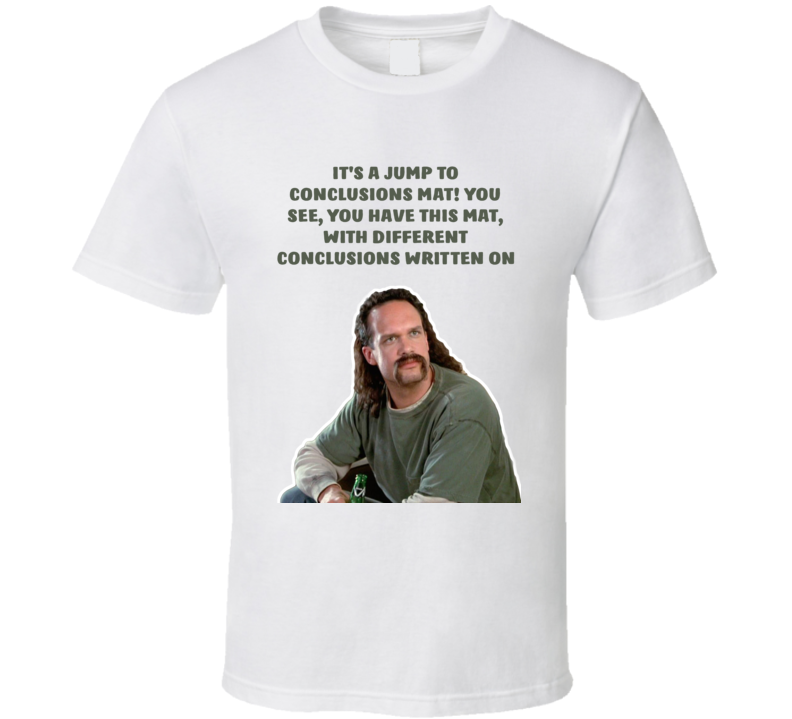 Office Space Lawrence It's A Jump To Conclusions Mat! You See, You Have This Mat, With Different Conclusions Written On T Shirt