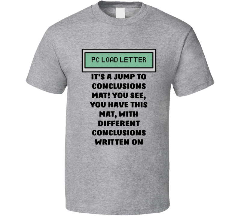 Office Space Pc Load Letter It's A Jump To Conclusions Mat! You See, You Have This Mat, With Different Conclusions Written On T Shirt
