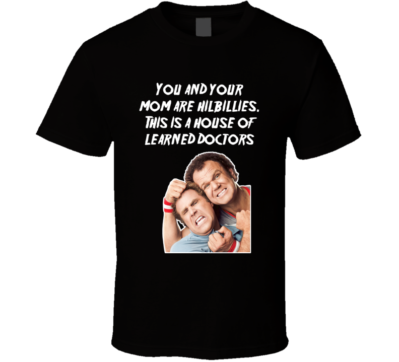 This Is A House Of Learned Doctors Step Brothers Movie Poster Quote T Shirt