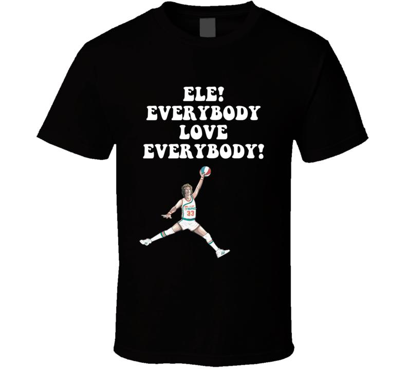 Ele! Everybody Love Everybody Semi Pro Movie Quote Jackie Moon T Shirt