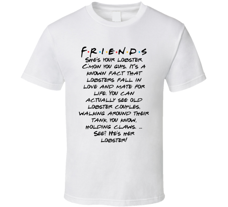 She's Your Lobster. C'mon You Guys. It's A Known Fact That Lobsters Fall In Love And Mate For Life Friends Logo Tv Fan T Shirt