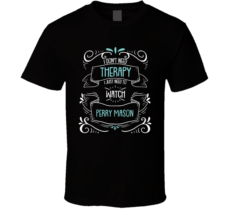I Don't Need Therapy I Just Need To Watch Perry Mason? Fan T Shirt