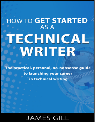 How to Get Started As a Technical Writer: The Practical, Personal, No-Nonsense Guide to Launching Your Career in Technical Writing