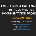Jekyll Conf 2016 slides and video: Overcoming Challenges in Using Jekyll for Tech Docs