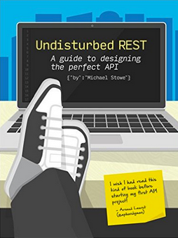 Undisturbed REST: A guide to designing the perfect API, by Mike Stowe
