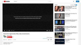 Secret Dev login button (Play video slowed down) - YouTube