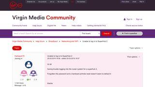 Unable to log in to SuperHub 2 - Virgin Media Community