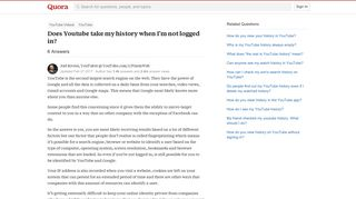 Does Youtube take my history when I'm not logged in? - Quora
